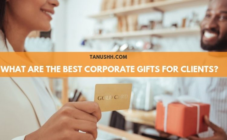 Best Corporate Gifts For Clients